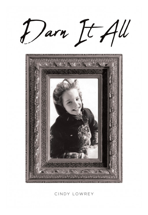 Cindy Lowrey's New Book 'Darn It All' Shares an Amazing Tale of Embracing One's Own Worth and Accepting the Love of God