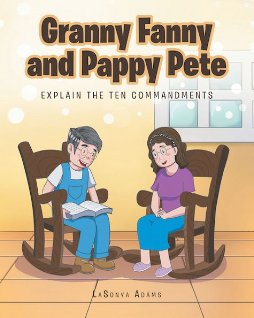 LaSonya Adams's New Book, 'Granny Fanny and Pappy Pete: Explain the Ten Commandments' is a Masterful Handbook That Teaches Essential Lessons for the Spiritual Growth of the Readers