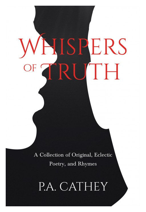 P.A. Cathey's New Book 'Whispers of Truth' is a Profound Collection of Poetry Inspired by What is or Has Been Going on in This World