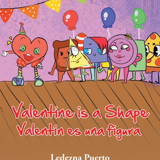 "Ledezna Puerto's New Book, ""Valentine is a Shape/Valentín Es Una Figura"" is a Fun and Intellectual Tale for Young Children's Easy Grasp of Mathematics."