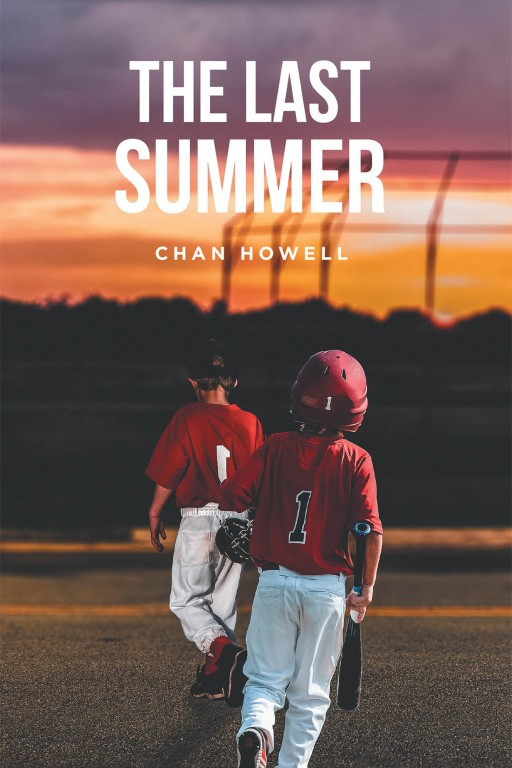 Chan Howell's New Book 'The Last Summer' is an Exciting Tale of Life Growing Up, Friendships, and Baseball