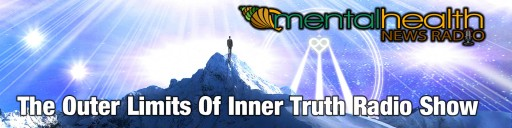 Now Available on Mental Health News Radio Network - the Outer Limits of Inner Truth: Podcast Explores the Intersection Between Spirituality & Mental Health