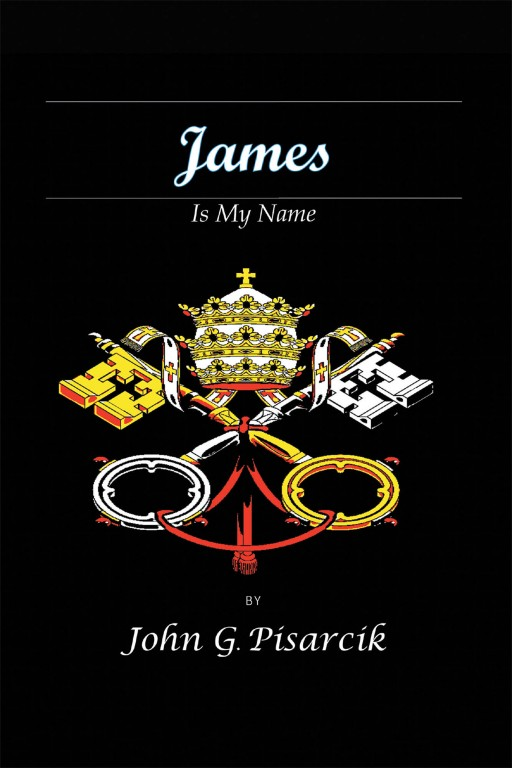John G. Pisarcik's New Book 'James is My Name' is a Great Tale About the Election of the Basilica's New Pope