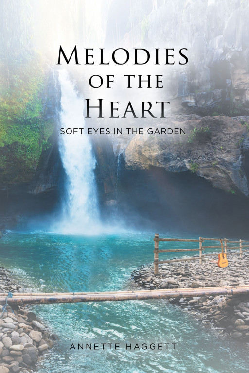 Annette Haggett's New Book 'Melodies of the Heart: Soft Eyes in the Garden' is a Descriptive Volume Full of Poems That Create Scenes in One's Mind