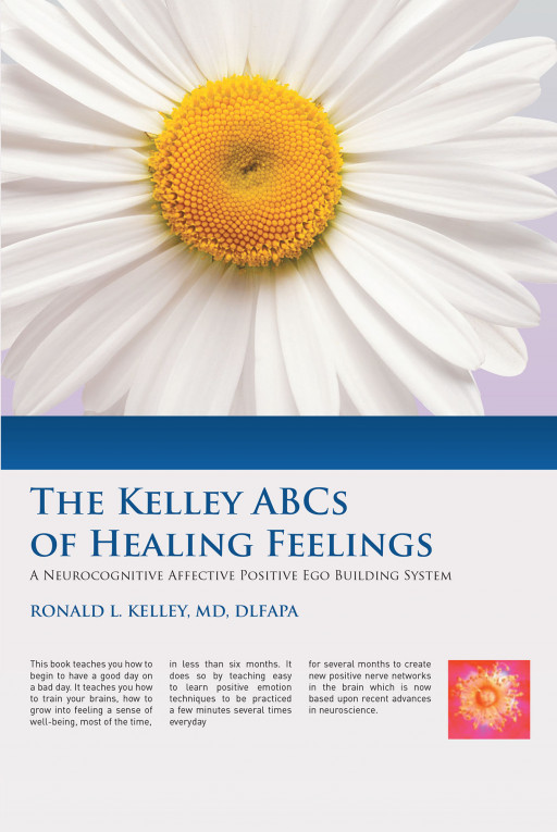 Dr. Ronald L. Kelley's New Book 'ABCs of Healing Feelings' is an Illuminating Exploration Towards Self-Healing and Self-Soothing in Moments of Distress