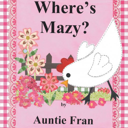 "Auntie Fran's New Book, ""Where's Mazy?"" is an Enjoyable Tale of Friendship and Compassion in a Picturesque Farm Setting."
