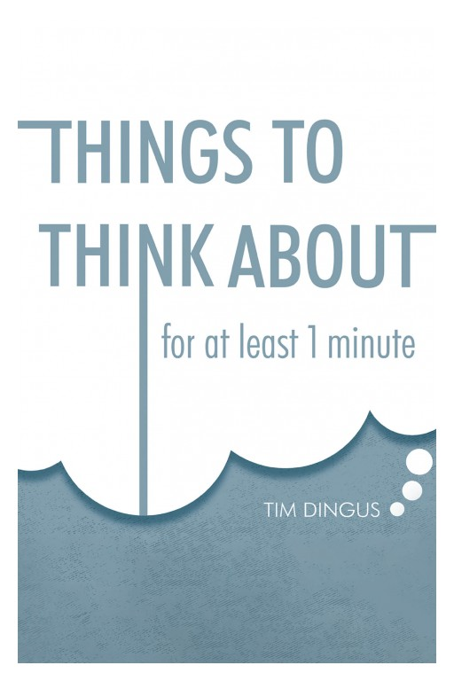 Tim Dingus' New Book 'Things to Think About' is an Interesting Collection of Thought-Provoking Pages of Inspiration and Random Joys