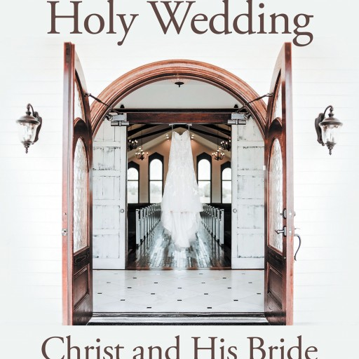 Kim Huff's New Book 'The Holy Wedding: Christ and His Bride' is a Passionate Six-Week Study for Developing a Holy, Intimate Relationship With God