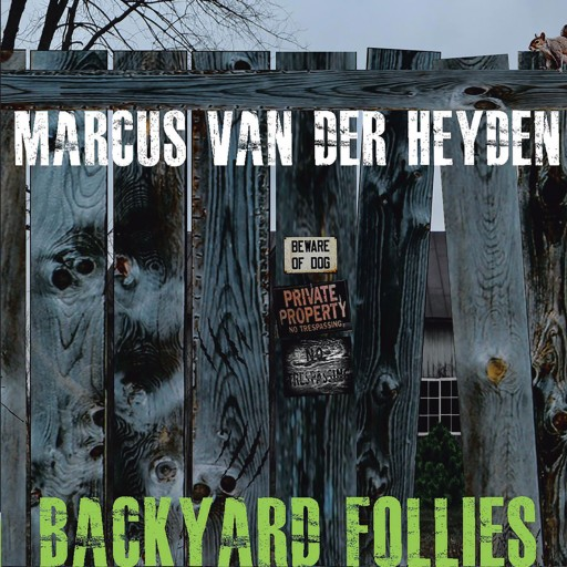Marcus Van Der Heyden's Book 'Backyard Follies' From Page Publishing is a Gripping Tale About Family, Love and Ominous Events That Propel a Father to the Brink to Save His Family