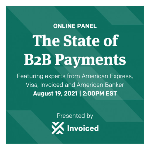 Invoiced to Host Panel on 'The State of B2B Payments' Featuring Top Experts From American Express, Visa and American Banker