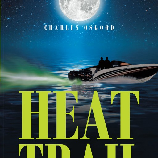 Author Charles Osgood's New Book 'Heat Trail' is the Exciting Story of an Undercover Police Officer Fighting the War on Drugs From Within the Belly of the Beast
