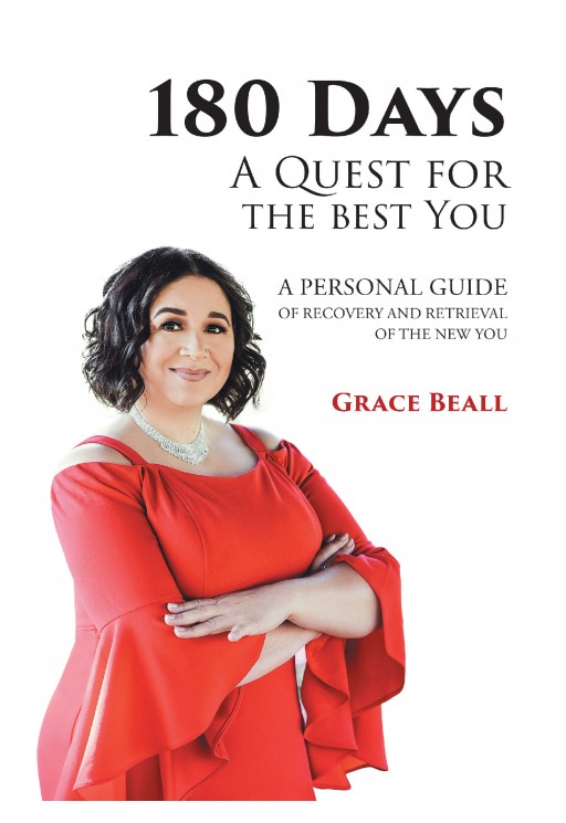 Grace Beall's New Book '180 Days: A Quest for the Best You; A Personal Guide of Recovery and Retrieval of the New You' is a Potent Read of Spiritual Perspectives on Self-Reflection That Lead to Grace and Blessings