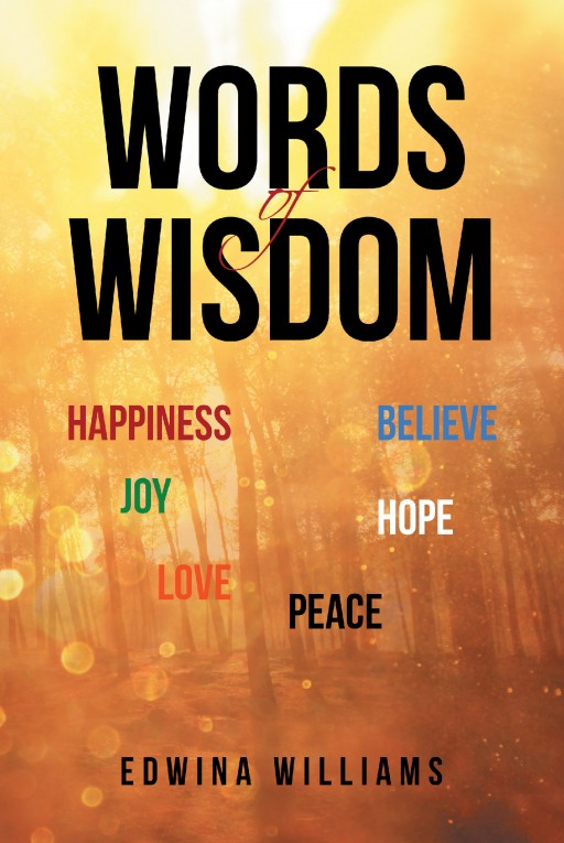 Edwina Williams's Newly Released 'Words of Wisdom' is an Enlightening Book of Quotes That Will Inspire and Encourage During the Daily Routines of Life