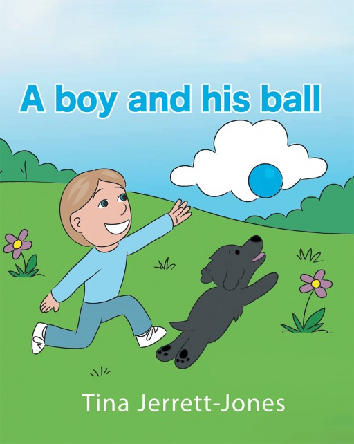 Tina Jerrett-Jones' New Book 'A Boy and His Ball!' is an Endearing Story of a Little Boy and His Fun Adventures With His Trusty Ball