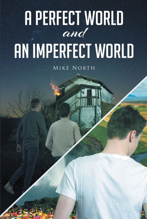 Mike North's New Book 'A Perfect World and an Imperfect World' Unravels the Mystery of Teenager Sam Walker's Dreams as He Attempts to Help a Troubled Exchange Student