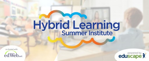 Eduscape and edWeb Partner for First-of-Its-Kind Hybrid Learning Summer Institute