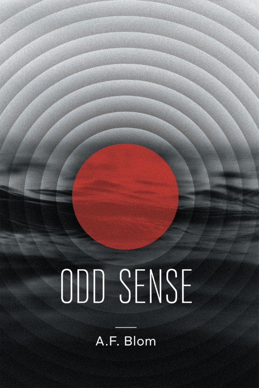 A. F. Blom's New Book 'Odd Sense' is a Fascinating Tale of an Author's Mystical Journey Through an Uncanny World He Had Conceived
