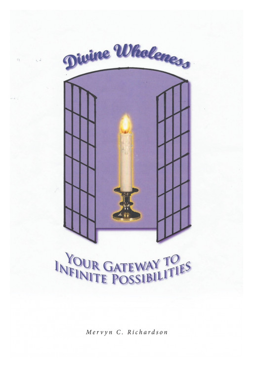 Author Mervyn C. Richardson's New Book 'Divine Wholeness: Your Gateway to Infinite Possibilities' is an Inspiring Tale of Overcoming Challenges and Appreciating Life