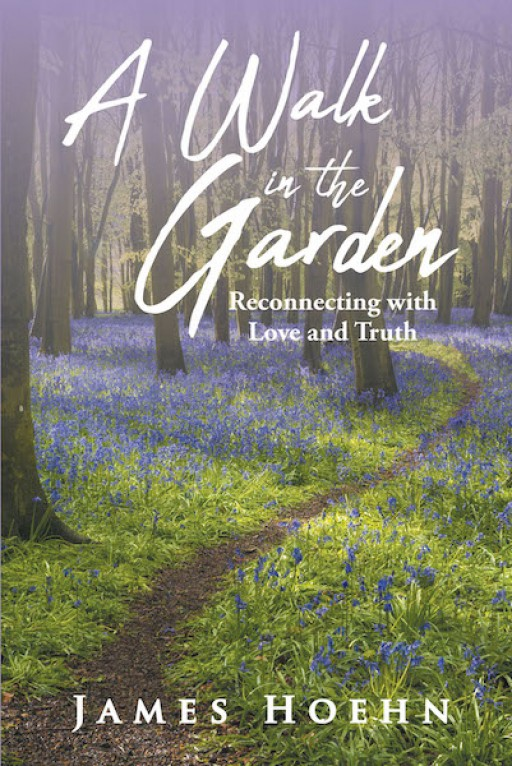 James Hoehn's New Book 'A Walk in the Garden' is a Heartfelt Reminder That Takes Believers Back to the Light of Christian Teachings