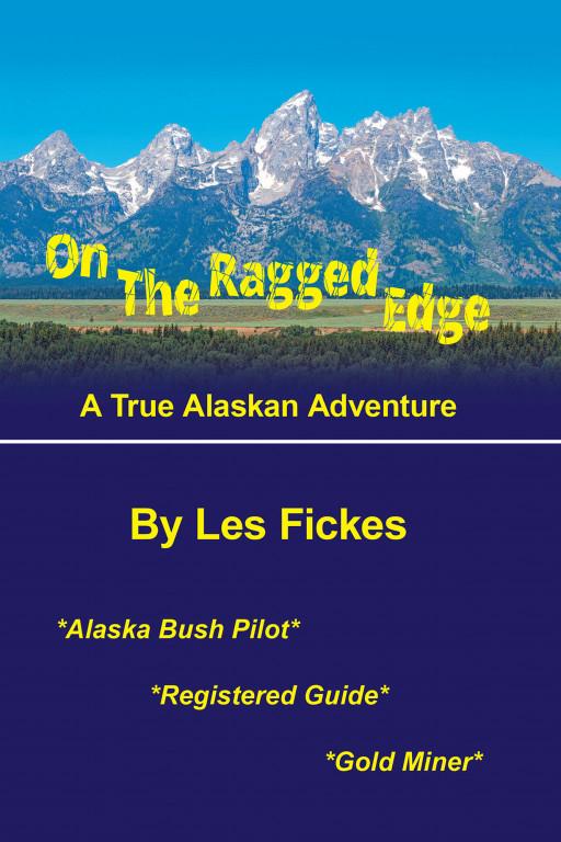 Les Fickes' New Book 'On the Ragged Edge' Follows the Thrilling Exploits of a Man Through the Alaskan Bush