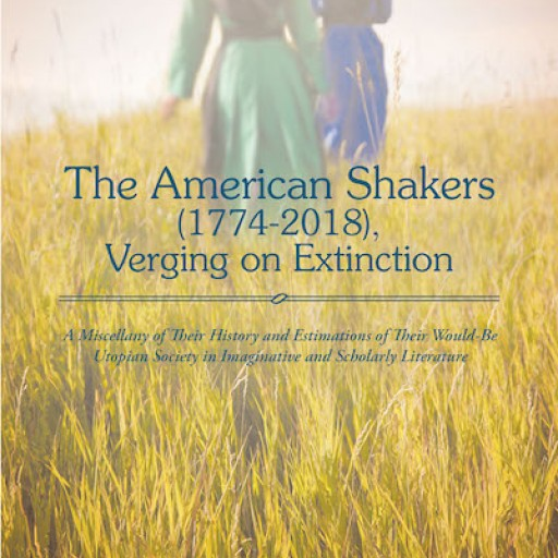 "H. G. Hastings-Duffield's New Book ""The American Shakers (1774-2018), Verging on Extinction"" is a Tribute to the Most Successful Utopian Society in American History."