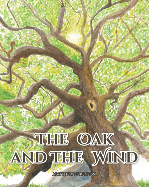 Matthew Sorenson's New Book, 'The Oak and the Wind' is a Contemplative Tale Serving a Reminder That Everyone is Constantly Growing and Evolving