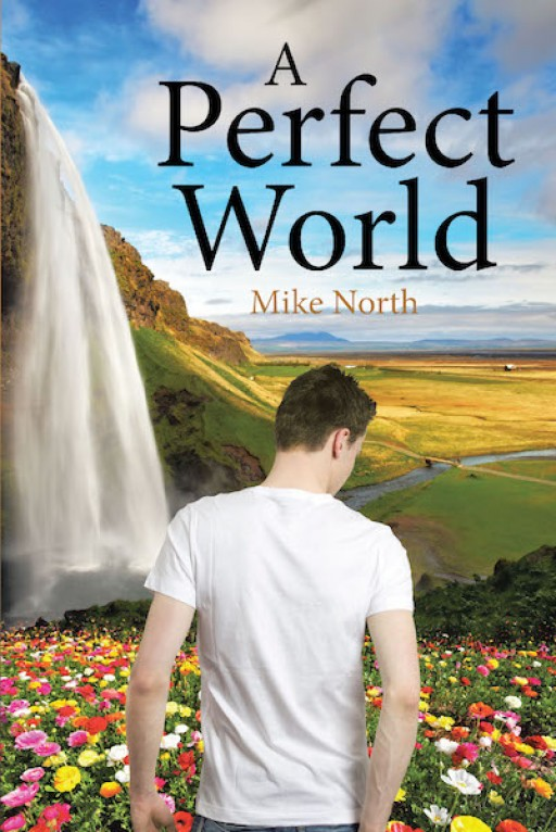 Mike North's New Book 'A Perfect World' is an Adventurous Narrative Journeying One Into a Seemingly Real and Perfect Dream World