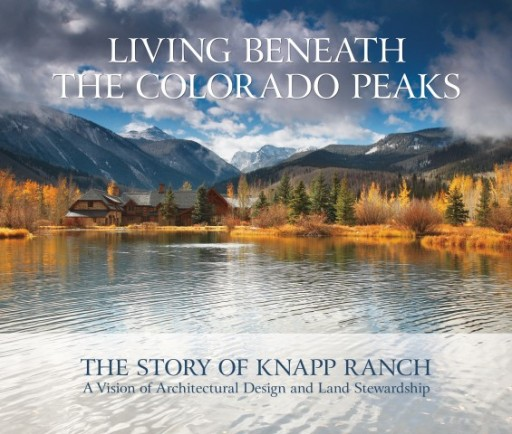 'Living Beneath the Colorado Peaks, The Story of Knapp Ranch': An Inspiring New Coffee Table Book is a Vision of Architectural Design and Land Stewardship