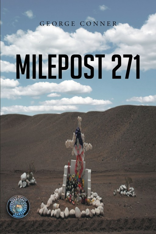 Author George Conner's New Book 'Milepost 271' is a Profound Tale That Will Cause Readers to Pause and Think When They Notice Memorials on Roadsides