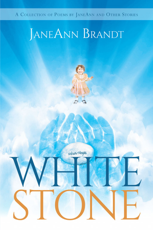 Author JaneAnn Brandt's New Book 'White Stone' is a Collection of Biblical-based Poems Reflecting the Experiences of the Author
