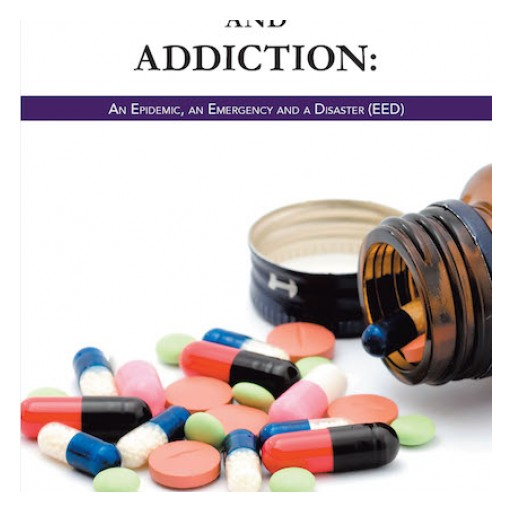 Randolph R. Estwick's New Book 'Substance Abuse and Addiction: An Epidemic, an Emergency and a Disaster (EED)' is a Probing Gaze Into the War on Drugs