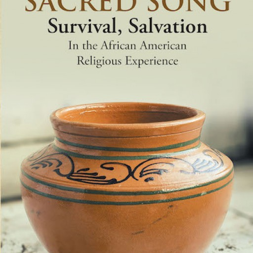 "Kathryn Baker Kemp's New Book, ""Sacred Song"" is a Powerful Masterpiece of Faith and Spirituality in the African Heritage."