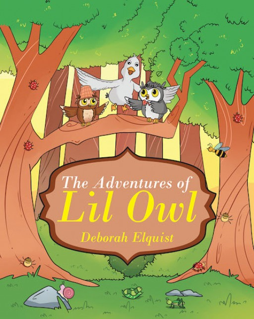 Deborah Elquist's New Book 'The Adventures of Lil Owl' is an Inspiring Tale of a Young Owl Who Learns Significant Virtues Worthy of Remembrance.