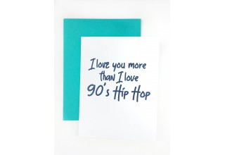 I Love You More than 90's Hip Hip Card