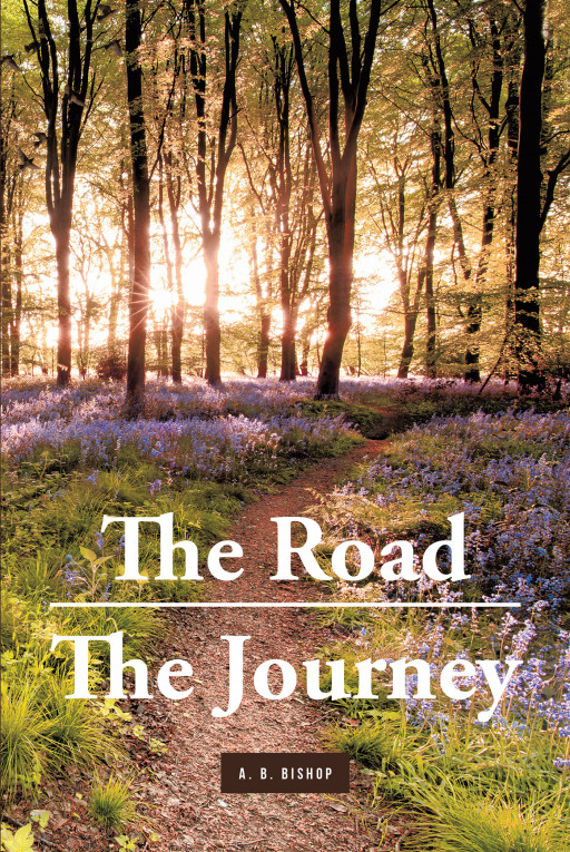 A. B. Bishop's New Book 'The Road—the Journey' is an Evoking Novel About a Woman's Life-Changing Epiphany That Brings Purpose in Her Heart and Mind