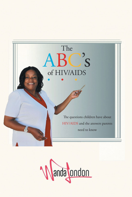 Wanda London's New Book 'The ABC's of HIV/AIDS' Gives an Important Look Into What Everyone Needs to Know About HIV/AIDS