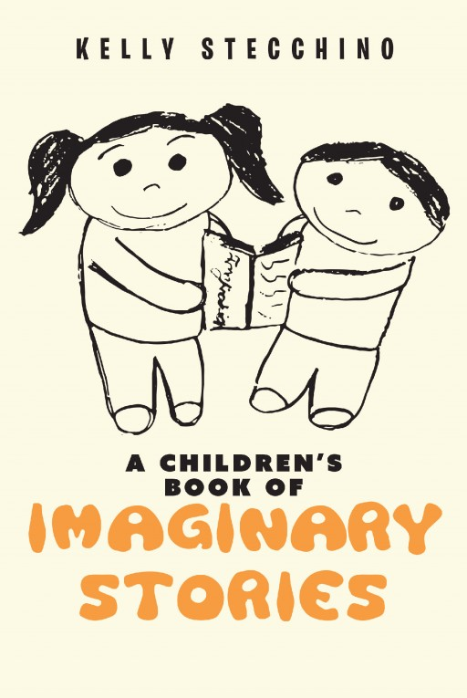 """""""A Children's Book of Imaginary Stories"""", From New Author Kelly Stecchino, is a Bundle of Stories That Breathes Life Into the Everyday and Ordinary."""