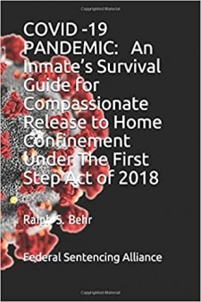 COVID -19 PANDEMIC:  AN INMATE'S SURVIVAL GUIDE FOR COMPASSIONATE RELEASE TO HOME CONFINEMENT UNDER THE FIRST STEP ACT OF 2018
