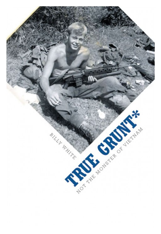 Billy White's New Book, 'True Grunt*' is a Stirring Narrative of the Author's Life Story That Will Surely Move and Grip Readers' Attention