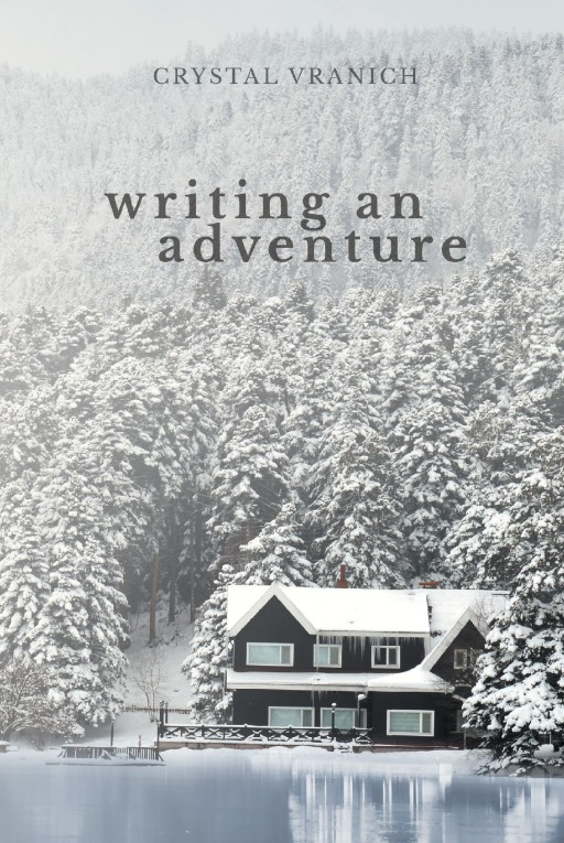 Author Crystal Vranich's New Book 'Writing an Adventure' is the Exciting Story of a Young Woman Who is Writing a Book About Her Father's Life