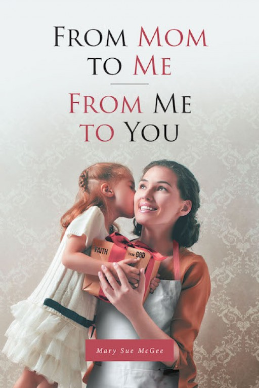 Mary Sue McGee's New Book 'From Mom to Me, From Me to You' is a Magnanimous Story of the Author's Journey of Faith With Her Mother