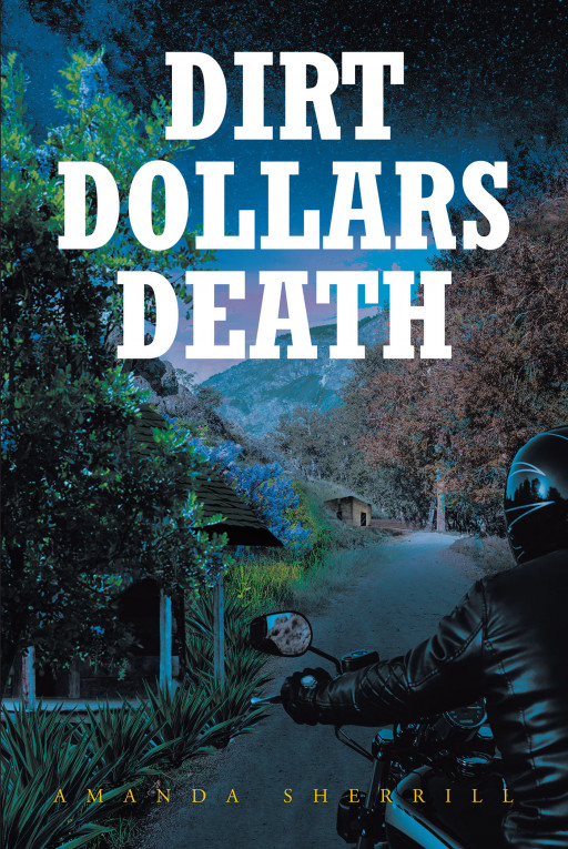 Amanda Sherrill's New Book, 'Dirt Dollars Death', is a Thrilling Exposé That Unmasks the Numerous Crimes Both Done by Greedy Individuals and Crime Syndicates