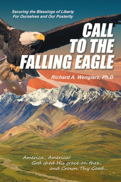 "Richard A. Wenglarz's Recently Released Book ""Call to the Falling Eagle"" is a Profound Narrative That Delves Into the Course of Change in the Lifestyle of Americans From the Past to the Present"