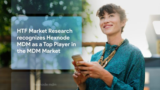 HTF Market Research Recognizes Hexnode MDM as a Top Player in the MDM Market