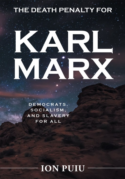 Author Ion Puiu's New Book 'The Death Penalty for Karl Marx: Democrats, Socialism, and Slavery for All' is a Collection of Essays From a Firmly Conservative Perspective
