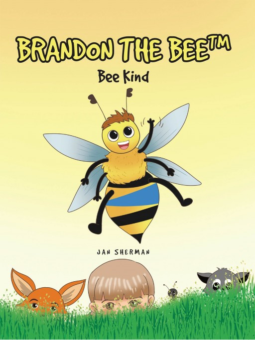 Jan Sherman's New Book 'Brandon the BEE™: Bee Kind' is an Illustrated Story About a Bee's Journey to Finding Nectar to Save His Kind's Food Source