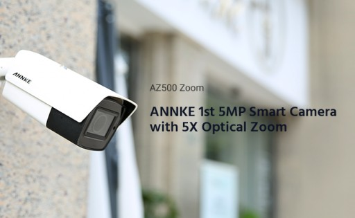 ANNKE's First 5X Optical Zoom Smart Security Camera, AZ500 Zoom, Today Splashes Worldwide