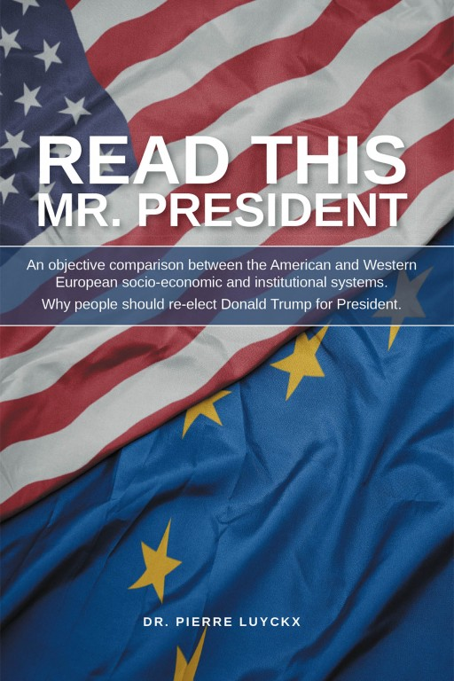 Dr. Pierre Luyckx's New Book 'Read This, Mr. President' Contains a Compelling Discussion on the American Socioeconomic Status and Government in Recent Times