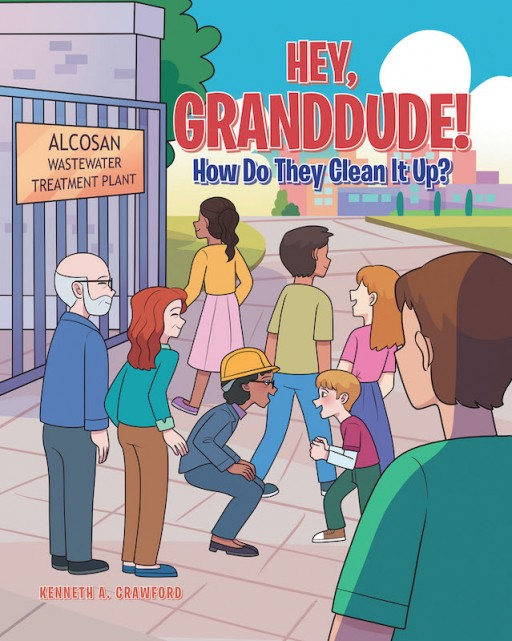 "Kenneth A. Crawford's New Book 'Hey, GrandDude! How Do They Clean It Up?"" Tells of a Young Boy and Grandfather's Lessons on Clean Water and Its Impact on Nature"