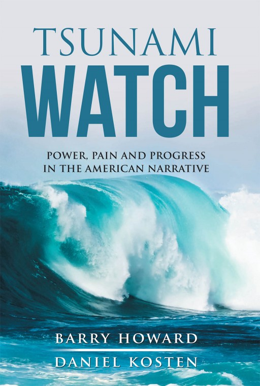 Barry Howard and Daniel Kosten's New Book 'Tsunami Watch' Tackles America's Societal Uproars That Shift Worldview and Challenge Institutions